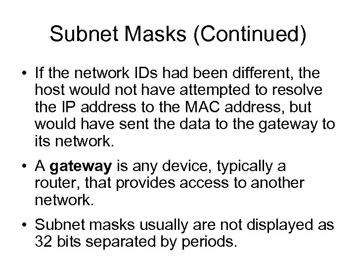 Subnet Masks (Continued) • If the network IDs had been different, the host would