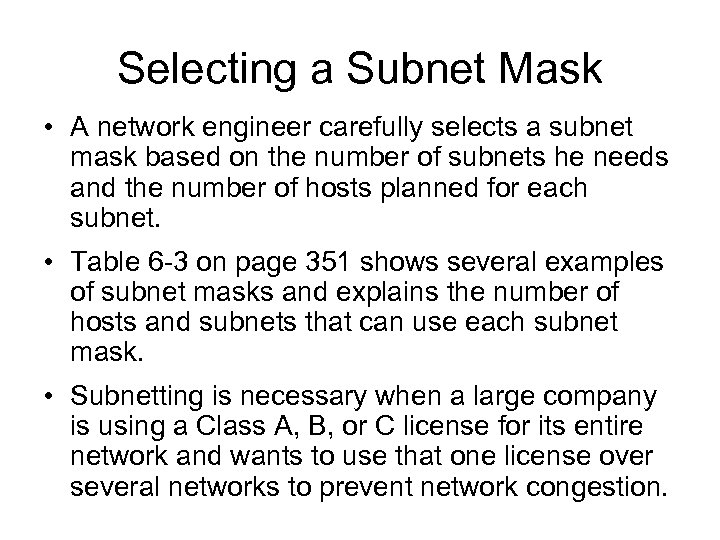 Selecting a Subnet Mask • A network engineer carefully selects a subnet mask based