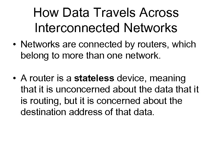How Data Travels Across Interconnected Networks • Networks are connected by routers, which belong