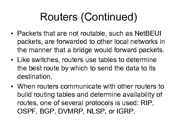 Routers (Continued) • Packets that are not routable, such as Net. BEUI packets, are