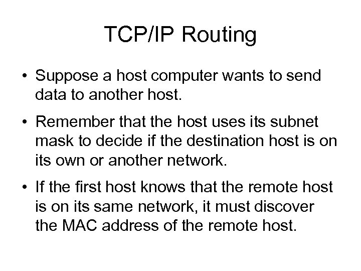 TCP/IP Routing • Suppose a host computer wants to send data to another host.
