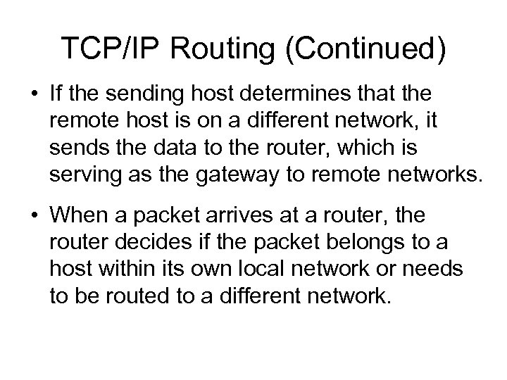 TCP/IP Routing (Continued) • If the sending host determines that the remote host is