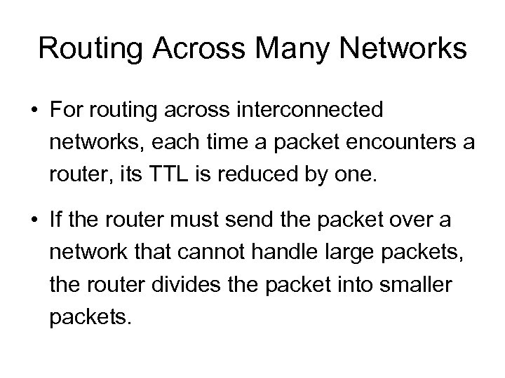 Routing Across Many Networks • For routing across interconnected networks, each time a packet