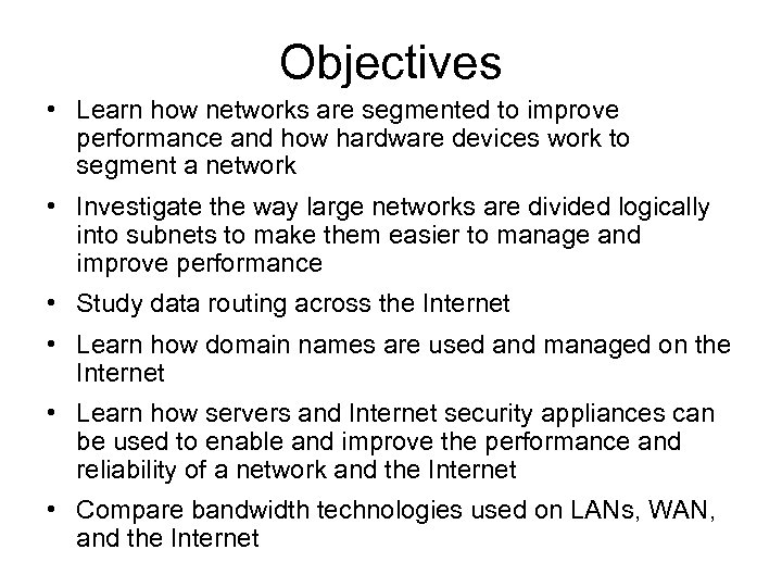 Objectives • Learn how networks are segmented to improve performance and how hardware devices