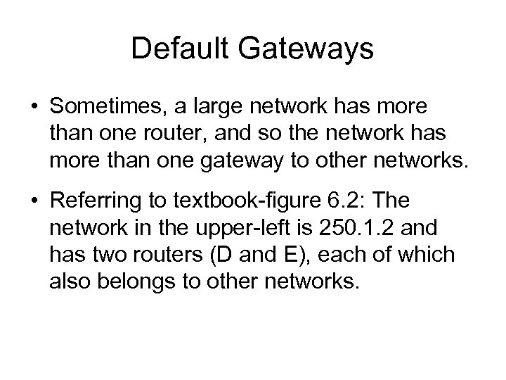 Default Gateways • Sometimes, a large network has more than one router, and so