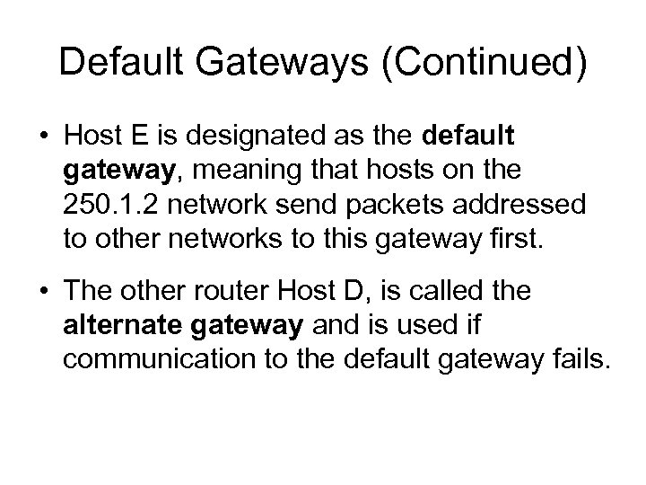 Default Gateways (Continued) • Host E is designated as the default gateway, meaning that