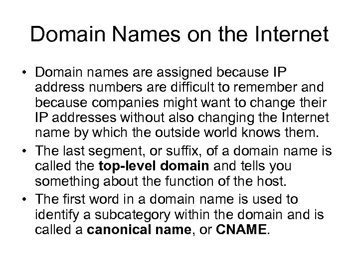 Domain Names on the Internet • Domain names are assigned because IP address numbers