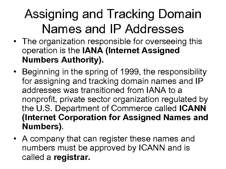 Assigning and Tracking Domain Names and IP Addresses • The organization responsible for overseeing