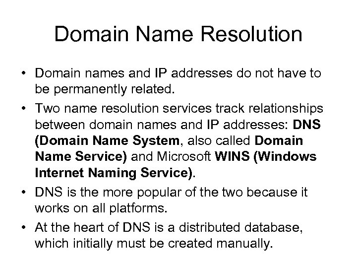 Domain Name Resolution • Domain names and IP addresses do not have to be