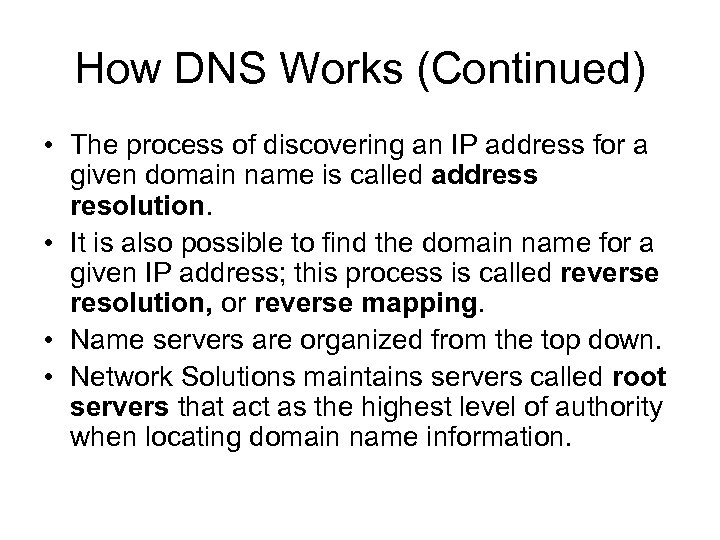 How DNS Works (Continued) • The process of discovering an IP address for a
