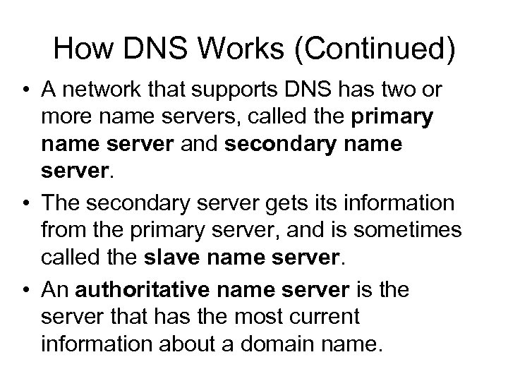 How DNS Works (Continued) • A network that supports DNS has two or more