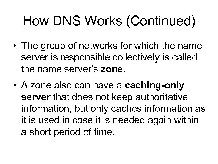 How DNS Works (Continued) • The group of networks for which the name server