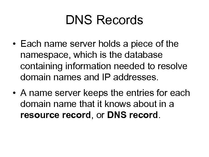 DNS Records • Each name server holds a piece of the namespace, which is