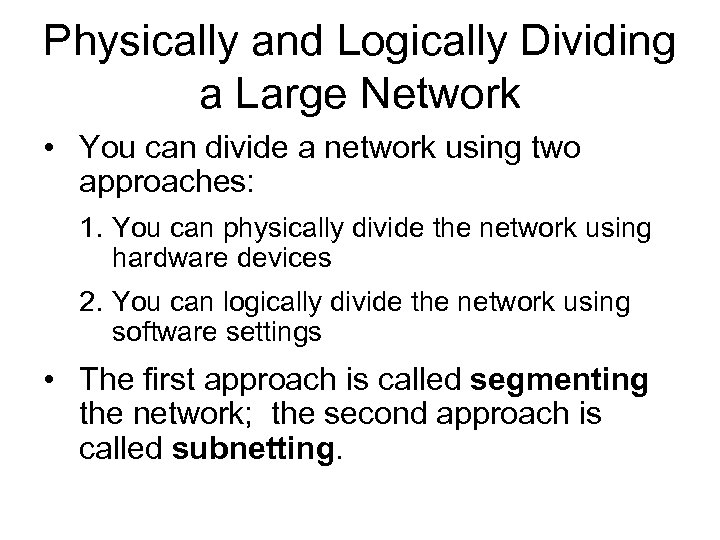 Physically and Logically Dividing a Large Network • You can divide a network using