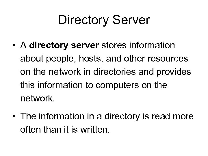 Directory Server • A directory server stores information about people, hosts, and other resources