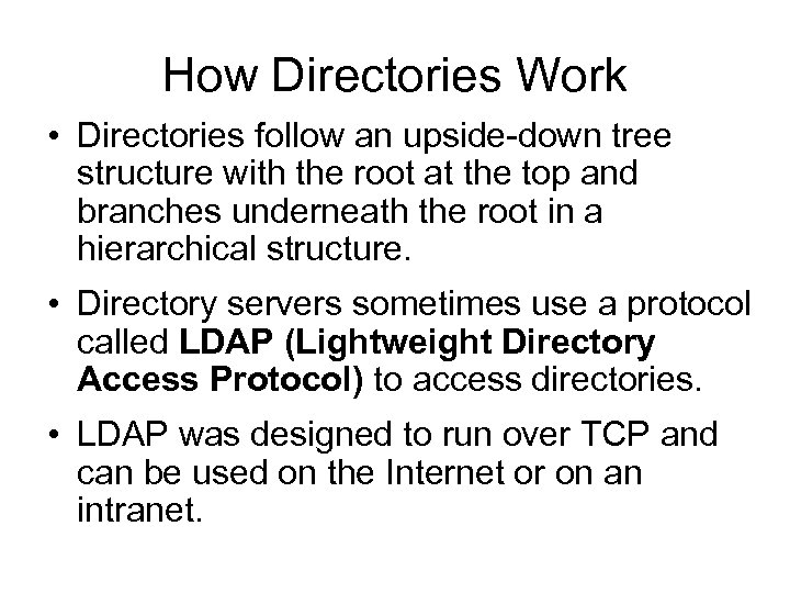 How Directories Work • Directories follow an upside-down tree structure with the root at