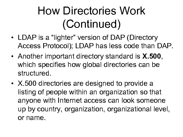 "How Directories Work (Continued) • LDAP is a ""lighter"" version of DAP (Directory Access"