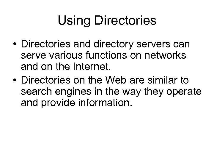 Using Directories • Directories and directory servers can serve various functions on networks and
