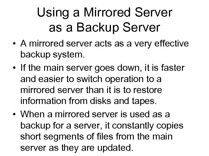 Using a Mirrored Server as a Backup Server • A mirrored server acts as