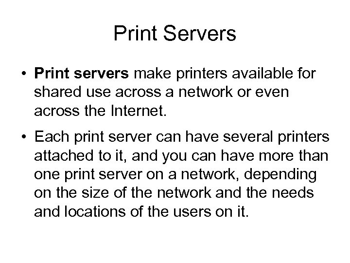 Print Servers • Print servers make printers available for shared use across a network