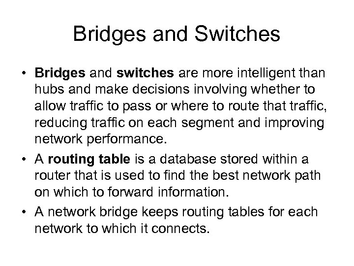 Bridges and Switches • Bridges and switches are more intelligent than hubs and make