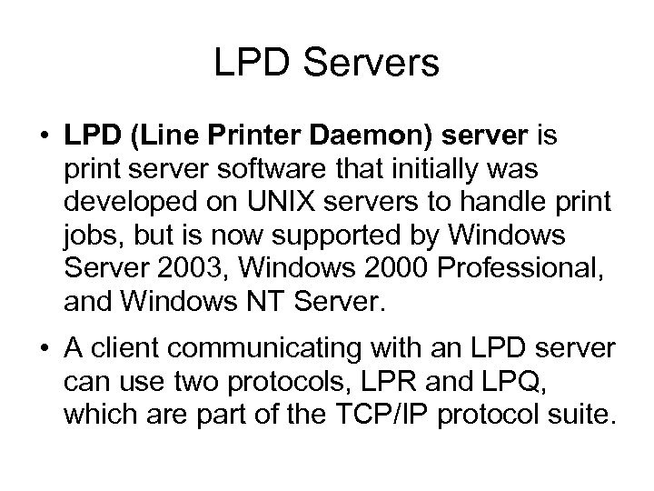 LPD Servers • LPD (Line Printer Daemon) server is print server software that initially