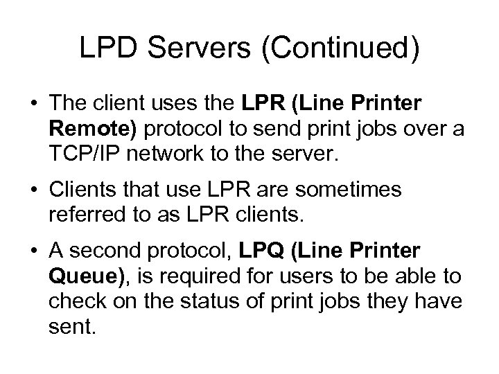 LPD Servers (Continued) • The client uses the LPR (Line Printer Remote) protocol to