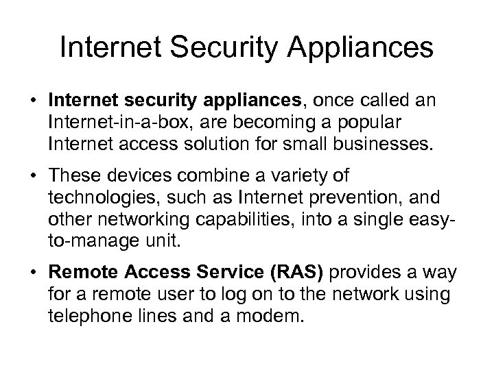Internet Security Appliances • Internet security appliances, once called an Internet-in-a-box, are becoming a