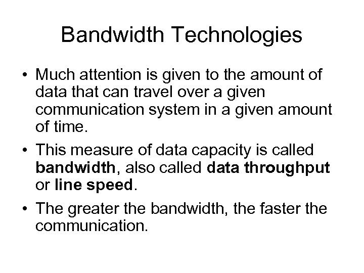 Bandwidth Technologies • Much attention is given to the amount of data that can