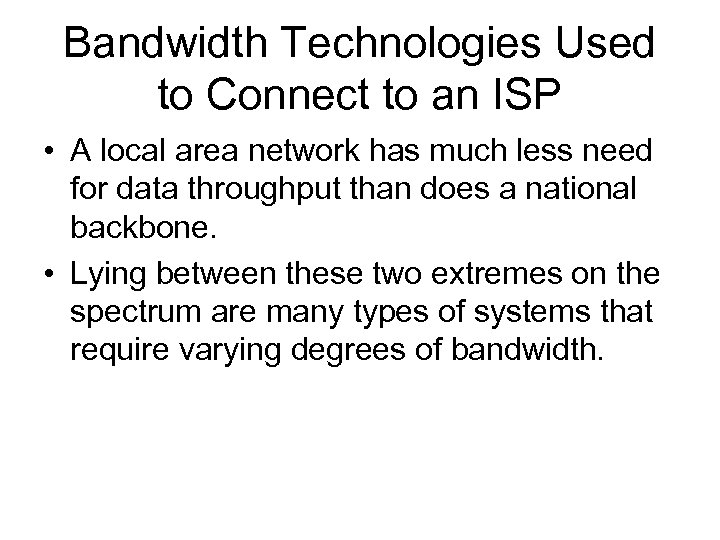 Bandwidth Technologies Used to Connect to an ISP • A local area network has