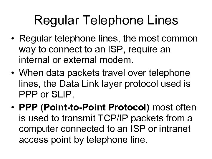 Regular Telephone Lines • Regular telephone lines, the most common way to connect to