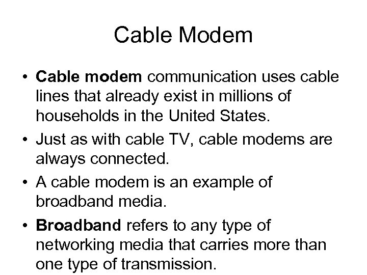 Cable Modem • Cable modem communication uses cable lines that already exist in millions