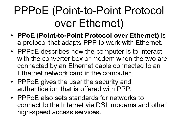 PPPo. E (Point-to-Point Protocol over Ethernet) • PPo. E (Point-to-Point Protocol over Ethernet) is