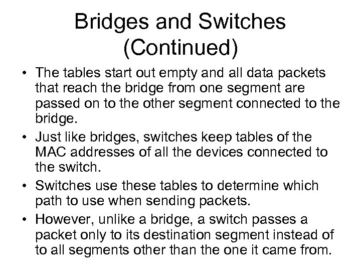 Bridges and Switches (Continued) • The tables start out empty and all data packets