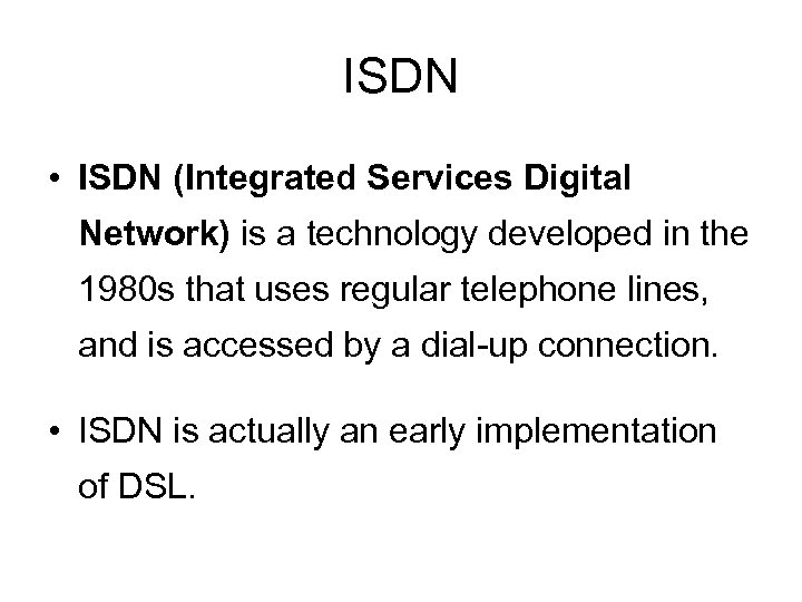 ISDN • ISDN (Integrated Services Digital Network) is a technology developed in the 1980