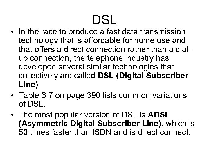 DSL • In the race to produce a fast data transmission technology that is
