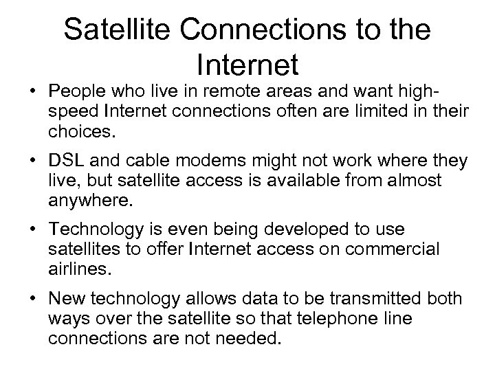 Satellite Connections to the Internet • People who live in remote areas and want