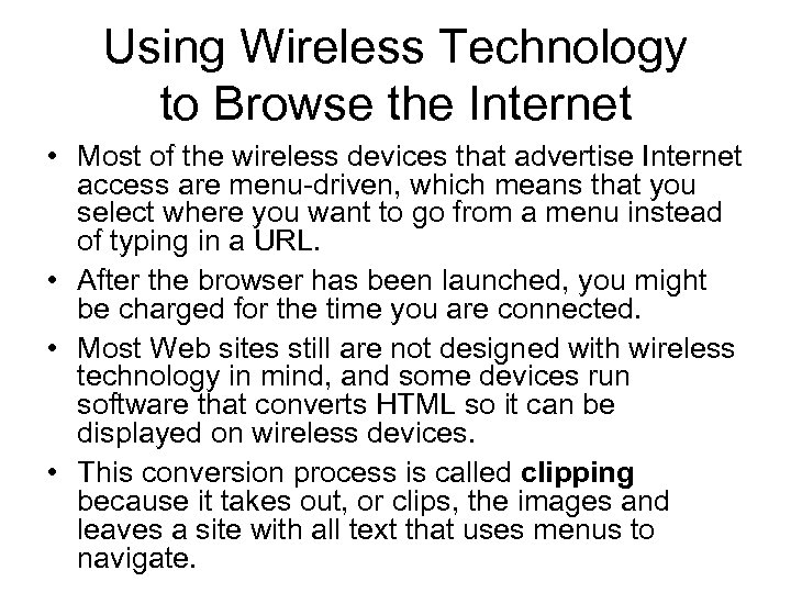Using Wireless Technology to Browse the Internet • Most of the wireless devices that