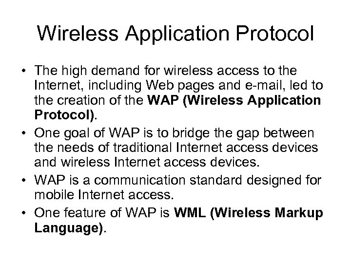 Wireless Application Protocol • The high demand for wireless access to the Internet, including