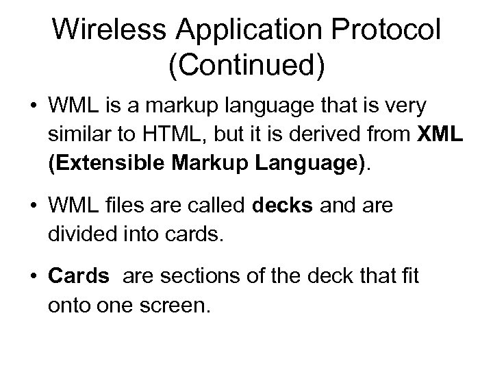 Wireless Application Protocol (Continued) • WML is a markup language that is very similar
