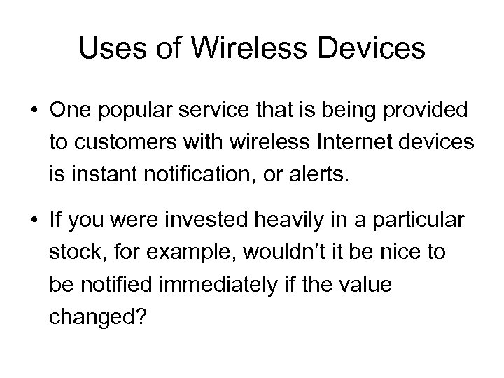 Uses of Wireless Devices • One popular service that is being provided to customers