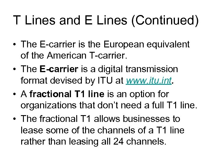 T Lines and E Lines (Continued) • The E-carrier is the European equivalent of