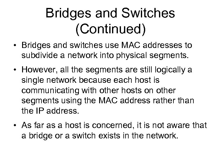 Bridges and Switches (Continued) • Bridges and switches use MAC addresses to subdivide a
