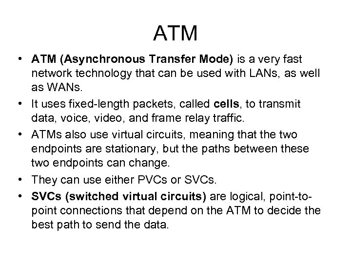 ATM • ATM (Asynchronous Transfer Mode) is a very fast network technology that can