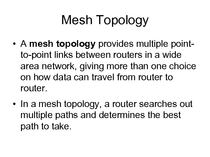 Mesh Topology • A mesh topology provides multiple pointto-point links between routers in a