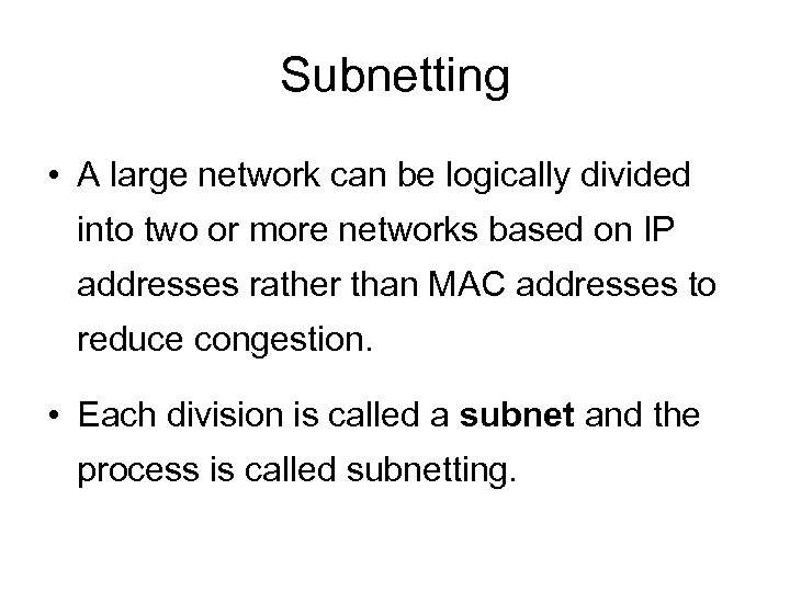 Subnetting • A large network can be logically divided into two or more networks