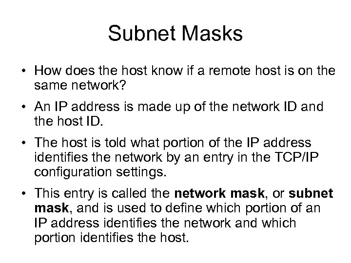 Subnet Masks • How does the host know if a remote host is on