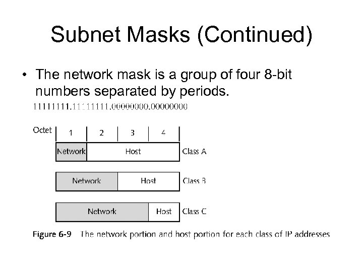 Subnet Masks (Continued) • The network mask is a group of four 8 -bit