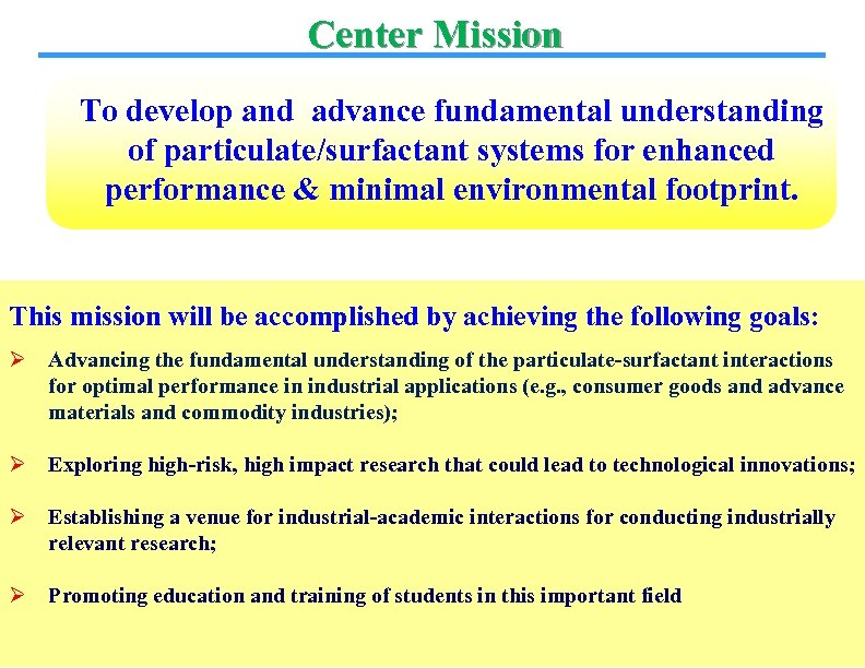 Center Mission To develop and advance fundamental understanding of particulate/surfactant systems for enhanced performance