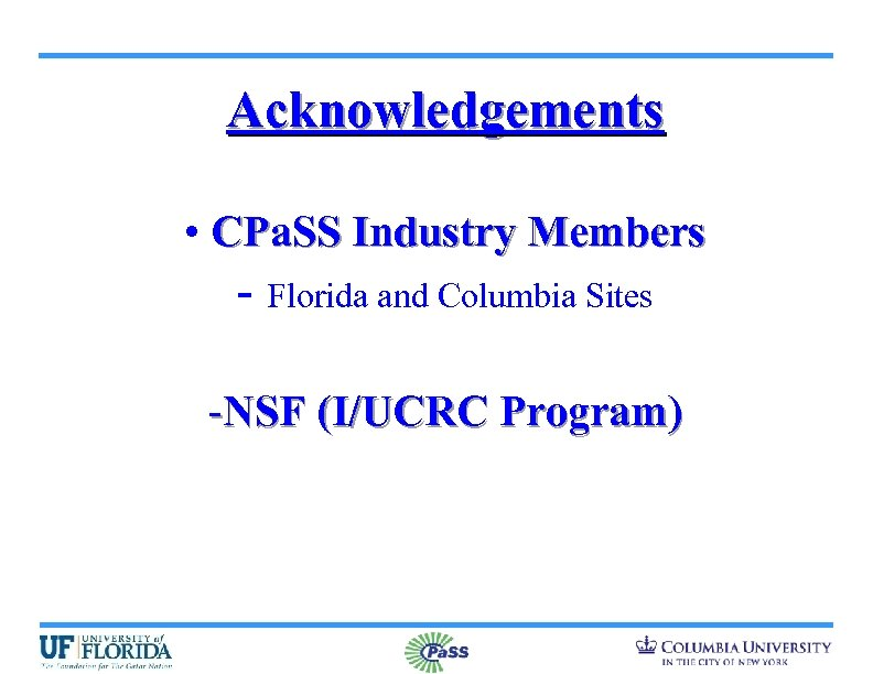 Acknowledgements • CPa. SS Industry Members - Florida and Columbia Sites -NSF (I/UCRC Program)